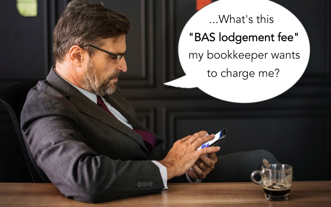 BAS lodgement fees - client questioning it ~ BAS lodgement fee