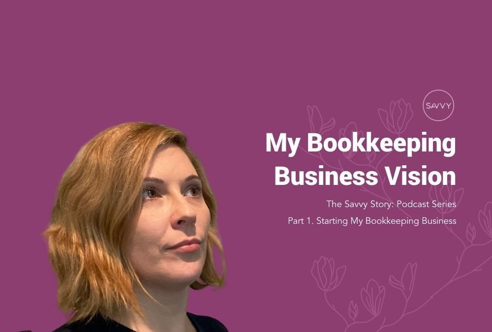Episode #001 My Bookkeeping Business Vision – Part 1. Starting My Bookkeeping Business