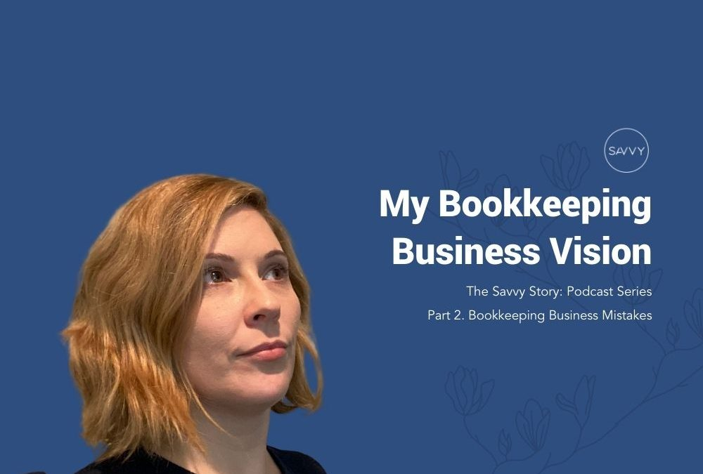 Episode #002 My Bookkeeping Business Vision – Part 2. My Bookkeeping Business Mistakes